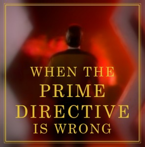 When The Prime Directive Is Wrong